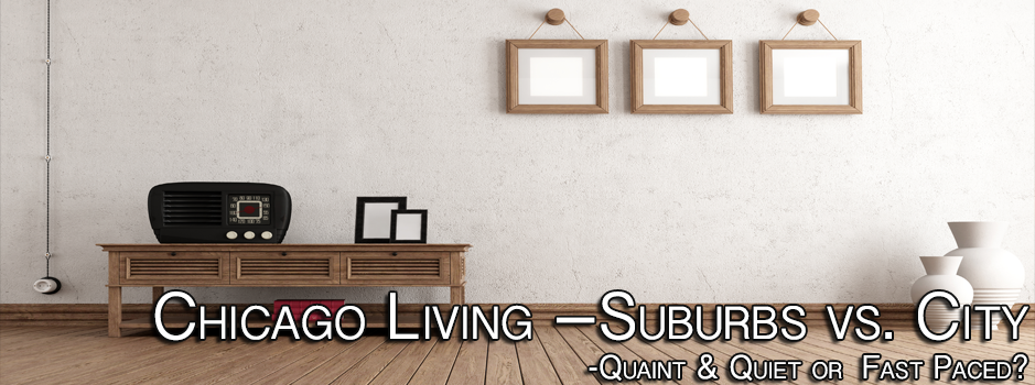Chicago Living space – Suburbs vs. City
