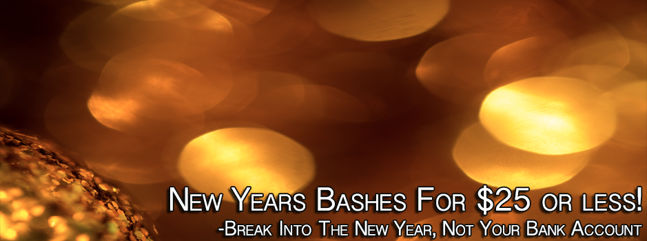 New Years Bashes For $25 or less!